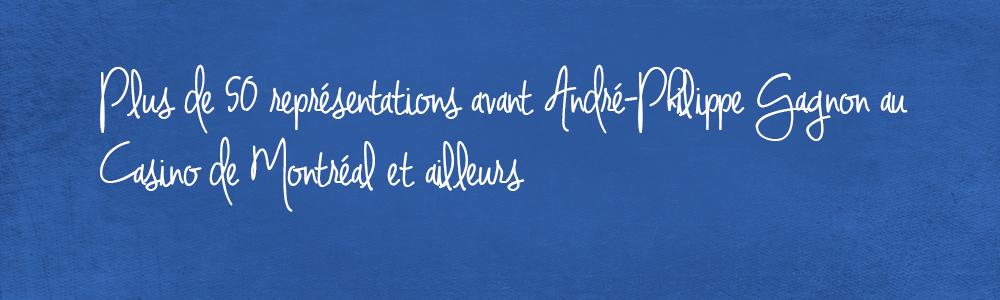 Plus de 50 représentations avant d'André-Philippe Gagnon au Casino de Montréal et ailleurs