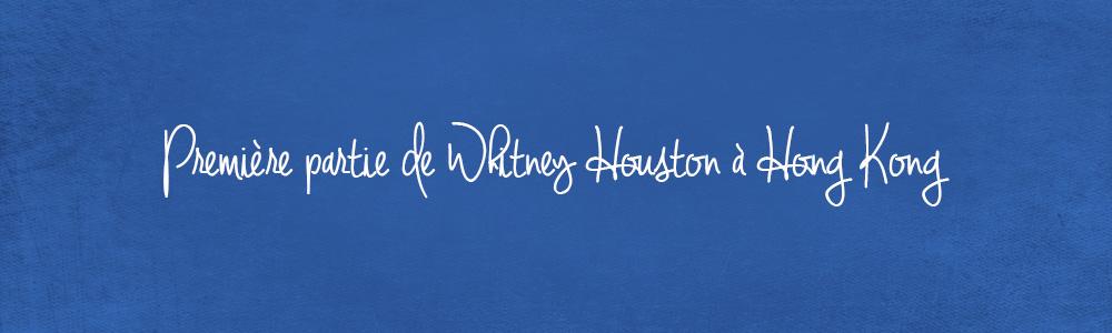 Première partie de Whitney Houston à Hong Kong